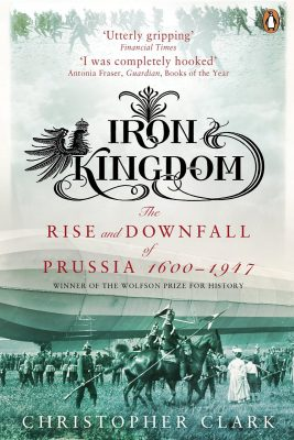 Christopher Clark, Iron Kingdom: The Rise and Downfall of Prussia, 1600-1947 (2006)